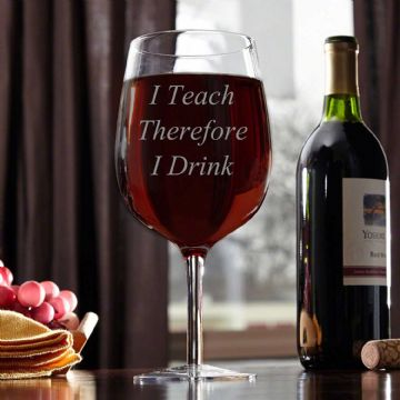 I Teach Therefore I Drink - Engraved Wine Glass
